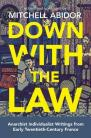 Down with the Law Anarchist Individualist Writings from Early Twentieth-Century France