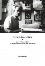 Living Anarchism - José Peirats and the Spanish Anarcho-Syndicalist Movement