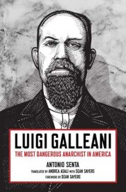 Luigi Galleani The Most Dangerous Anarchist in America