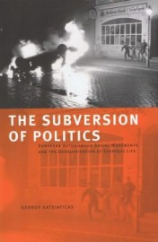 Subversion of Politics: European Autonomous Social Movements and the Decolonization of Everyday Life