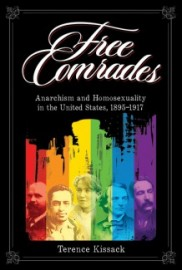 Free Comrades: Anarchism and Homosexuality in the United States, 1895-1917