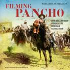 Filming Pancho: How Hollywood Shaped the Mexican Revolution