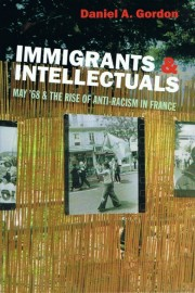 Immigrants & Intellectuals: May '68 and the Rise of Anti-Racism in France
