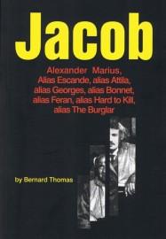 Alexander Marius Jacob: Alias Escande, alias Attila, alias Georges, alias Bonnet, alias Feran, alias Hard to Kill, alias The Burglar