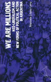 We Are Millions: Neo-Liberalism and New Forms of Political Action in Argentina