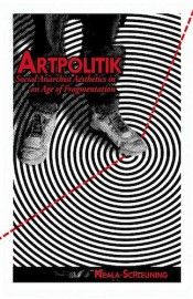Artpolitik - Social Anarchist Aesthetics in an Age of Fragmentation