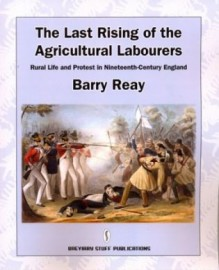 The Last Rising of the Agricultural Labourers: Rural Life and Protest in Nineteenth-Century England