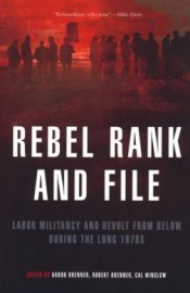Rebel Rank and File:Labor Militancy and Revolt from Below During the Long 1970s