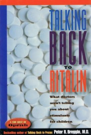 Talking Back to Ritalin:What Doctors Aren't Telling You About Stimulants for Children