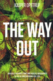 The Way Out: Invisible Insurrections and Radical Imaginaries in the UK Underground 1961–1991