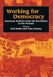 Working for Democracy: American Workers from the Revolution to the Present