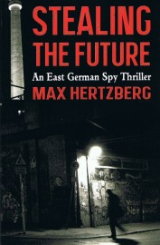 Stealing The Future: An East German Spy Thriller