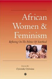 African Women and Feminism - Reflecting on the Politics of Sisterhood
