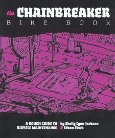 The Chainbreaker Bike Book: A Rough Guide to Bicycle Maintenance