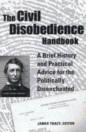 The Civil Disobedience Handbook: A Brief History and Practical Advice for the Disenchanted
