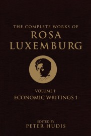 The Complete Works of Rosa Luxemburg, Volume I: Economic Writings 1