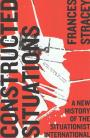 Constructed Situations: A New History of the Situationist International