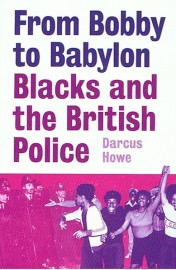 From Bobby to Babylon: Blacks and the British Police