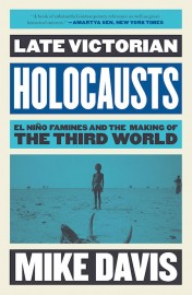 Late Victorian Holocausts - El Nino Famines And The Making Of The Third World