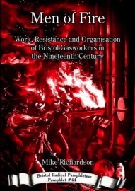 Men of Fire: Work, Resistance and Organisation of Bristol Gasworkers in the Nineteenth Century