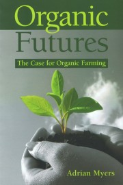 Organic Futures: The Case For Organic Farming