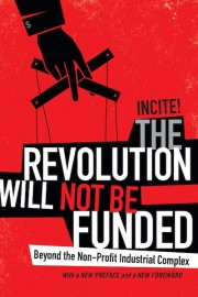 The Revolution Will Not Be Funded Beyond the Non-Profit Industrial Complex
