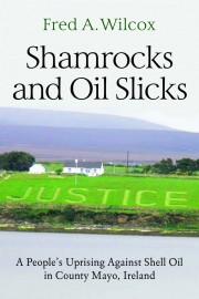 Shamrocks and Oil Slicks: A People's Uprising Against Shell Oil in County Mayo, Ireland