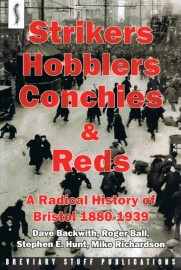 Strikers, Hobblers, Conchies & Reds: A Radical History of Bristol 1880-1939