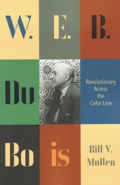 W. E. B. Du Bois: Revolutionary Across the Color Line