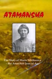 Atamansha: The Story of Maria Nikiforova - the Anarchist Joan of Arc