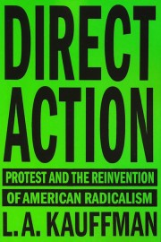 Direct Action: Protest and the Reinvention of American Radicalism
