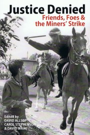 Justice Denied: Friends, Foes & the Miners' Strike
