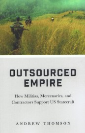 Outsourced Empire: How Militias, Mercenaries, and Contractors Support US Statecraft