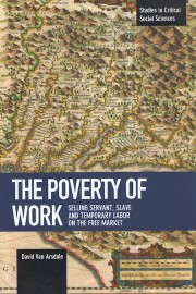 The Poverty of Work: Selling Servant, Slave and Temporary Labor on the Free Market