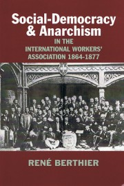 Social-Democracy & Anarchism: In the International Workers' Association 1864-1877