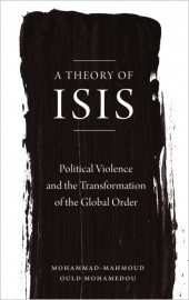 A Theory of ISIS: Political Violence and the Transformation of the Global Order