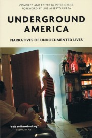Underground America: Narratives of Undocumented Lives