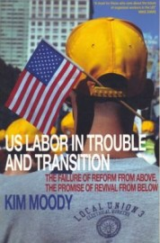 US Labor in Trouble and Transition:The Failure of Reform from Above, the Promise of Revival from Below