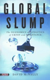 Global Slump: The Economics and Politics of Crisis and Resistance