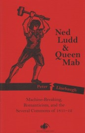 Ned Ludd & Queen Mab: Machine-Breaking, Romanticism and the Several Commons of 1811-12