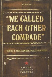 """We Called Each Other Comrade"": Charles H. Kerr & Company, Radical Publishers"