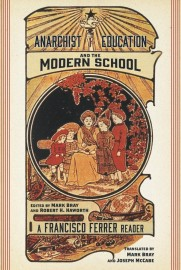 Anarchist Education and the Modern School: A Francisco Ferrer Reader