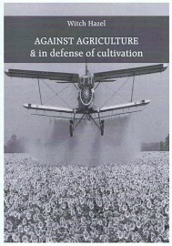 Against Agriculture & in defense of cultivation