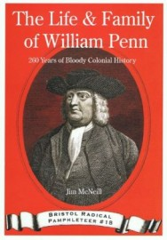 The Life & Family of William Penn: 260 Years of Bloody Colonial History
