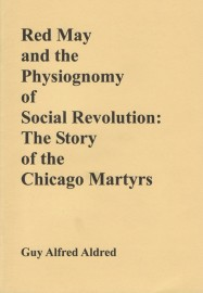 Red May and the Physiognomy of Social Revolution: The Story of the Chicago Martyrs.
