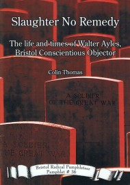Slaughter No Remedy: The life and times of Walter Ayles, Bristol Conscientious Objector