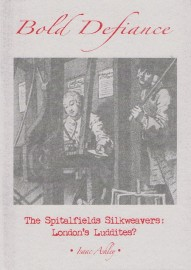 Bold Defiance: The Spitalfields Silkweavers, London's Luddites?