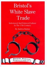 Bristol's White Slave Trade: Indentured and Enforced Labour in the 17th Century