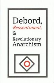 Debord, Ressentiment, & Revolutionary Anarchism