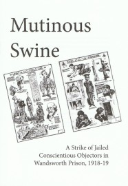 Mutinous Swine: A Strike of Jailed Conscientious Objectors in Wandsworth Prison, 1918-19